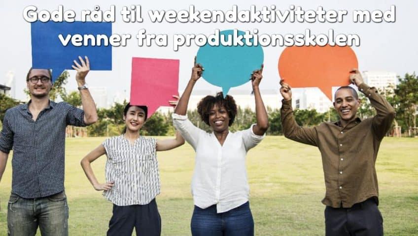 Gode råd til weekendaktiviteter med venner fra produktionsskolen