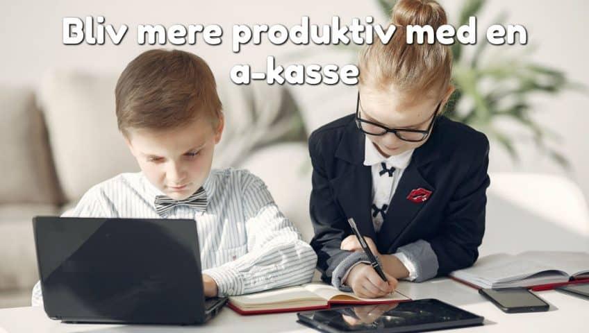 Bliv mere produktiv med en a-kasse
