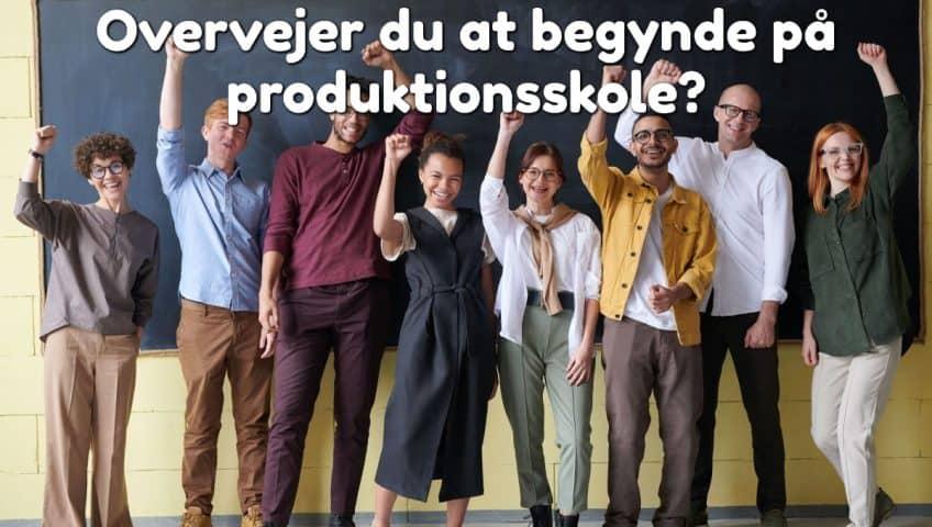 Overvejer du at begynde på produktionsskole?